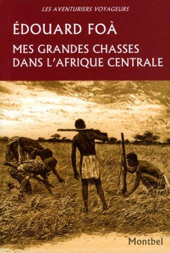 Mes grandes chasses dans l'Afrique centrale par Édouard Foà