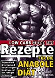 Low Carb Rezepte für die Anabole Diät: Superschlank & kerngesund durch ketogene Ernährung mit den richtigen Fettsäuren