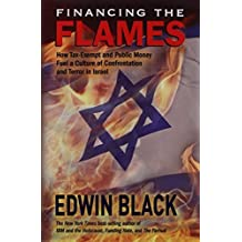 Financing the Flames: How Tax-Exempt and Public Money Fuel a Culture of Confrontation and Terror in Israel by Edwin Black (2013-10-30)