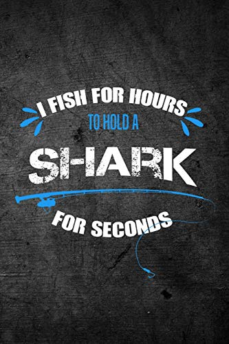 Hold A Shark For Seconds: Funny Fishing Journal: Blank Lined Notebook For Fisherman To Write Notes & Writing ()