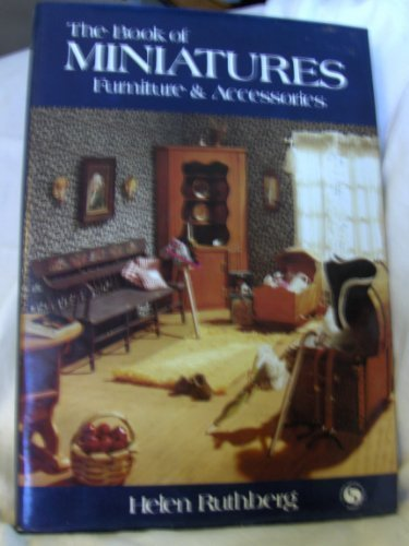 The Book of Miniatures: Furniture and Accessories (Chilton's creative Crafts Series) by Ruthberg, Helen (1977) Hardcover