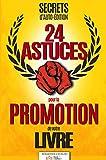 Secrets d'Auto-édition : 24 astuces et bien plus pour la promotion de votre livre...