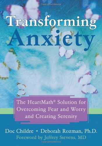 Transforming Anxiety: The HeartMath?Solution for Overcoming Fear and Worry and Creating Serenity by Childre, Doc, Rozman PhD, Deborah (2006) Paperback