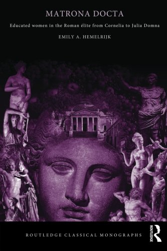 Matrona Docta: Educated Women in the Roman Elite from Cornelia to Julia Domna (Routledge Classical Monographs)