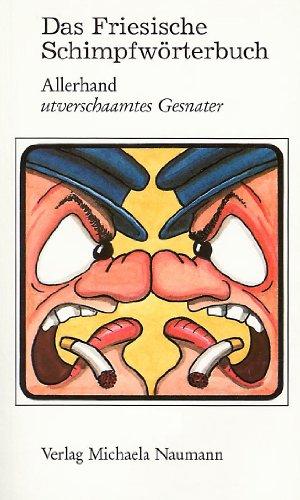 Das Friesische Schimpfwörterbuch. Allerhand utverschaamtes Gesnater
