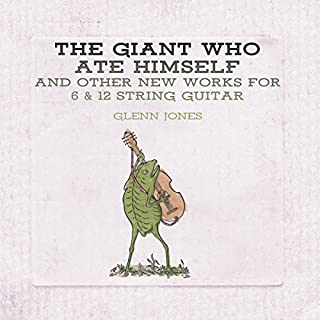 The Giant Who Ate Himself And Other New Works For 6 & 12...