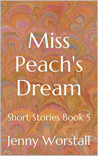ebook: Miss Peach's Dream: Short Stories (Quick coffee break read Book 5) (B00QE9YDO0)