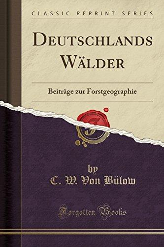 Deutschlands Wälder: Beiträge zur Forstgeographie (Classic Reprint)