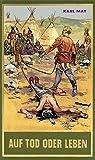 Auf Tod oder Leben: Das Buch der Zweikämpfe mit so manchem Tipp: Das Buch der Kämpfe mit so manchem Tipp von Karl May