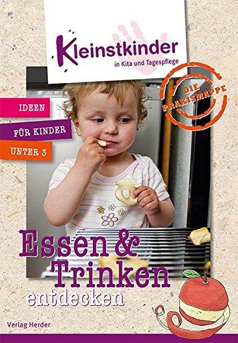 Die Praxismappe: Essen und Trinken entdecken: Kleinstkinder in Kita und Tagespflege: Ideen für Kinder unter 3