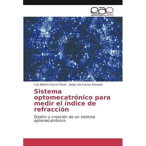 Sistema optomecatrónico para medir el índice de refracción: Diseño y creación de un sistema (Indice Sistema)