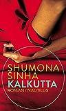 Kalkutta: Roman von Shumona Sinha