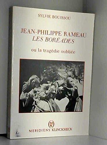 Jean-Philippe Rameau : Les Boréades, ou, La tragédie oubliée