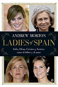 Ladies of Spain: Sofía, Elena, Cristina y Letizia. Entre el deber y el amor par Andrew Morton