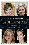 Ladies of Spain: Sofía, Elena, Cristina y Letizia. Entre el deber y el amor par Morton