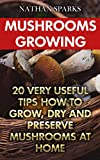 #7: Mushrooms Growing: 20 Very Useful Tips How To Grow, Dry And Preserve Mushrooms At Home