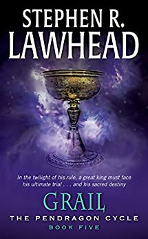 Grail: Book Five of the Pendragon Cycle by [Lawhead, Stephen R.]