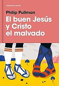 El buen Jesús y Cristo el malvado par Philip Pullman