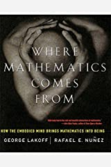 Where Mathematics Come From: How The Embodied Mind Brings Mathematics Into Being Taschenbuch