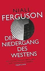 Der Niedergang des Westens: Wie Institutionen verfallen und Ökonomien sterben