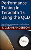 Performance Tuning In Teradata 15 Using the QCD: How to Tune Workloads using the Free Query Capture Database