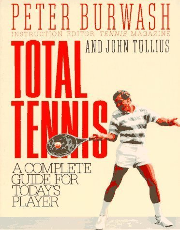 Total Tennis: A Complete Guide for Today's Player by Peter Burwash (1991-10-01) par Peter Burwash;John Tullius