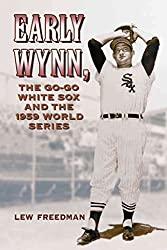[Early Wynn, the Go-go White Sox and the 1959 World Series] (By: Lew Freedman) [published: October, 2009]