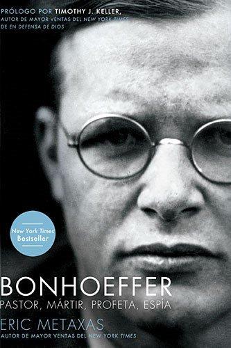 Bonhoeffer: Pastor, Mártir, Profeta, Espía por Eric Metaxas