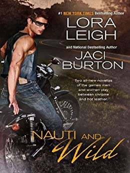 Nauti and Wild (The Wild Riders Series) de [Leigh, Lora, Burton, Jaci]