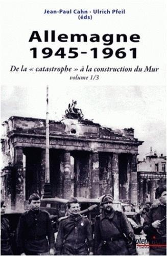 Allemagne 1945-1961 : De la catastrophe à la construction du Mur