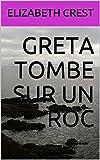 Greta tombe sur un roc (French Edition)