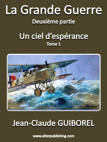 Lire un Un ciel d'espérance: Tome 1 (La Grande Guerre t. 3) pdf epub