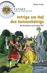 Intrige am Hof des Sonnenkönigs: Ein Ratekrimi um Ludwig XIV. (Tatort Geschichte)