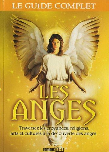 Les anges : Traversez les croyances, religions, arts et cultures à la découverte des anges