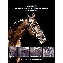Manuale di Manipolazione Osteopatica per Equini (Italian Edition)