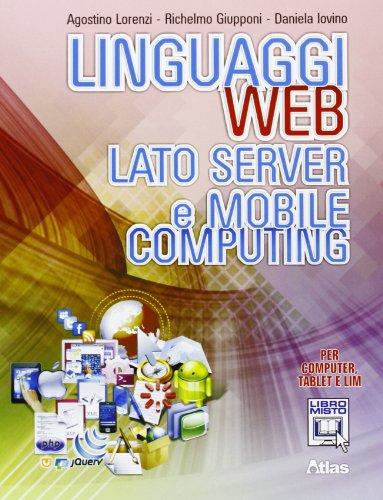 Linguaggi web. Lato server e mobile computing. Con e-book. Con espansione online. Per le Scuole superiori