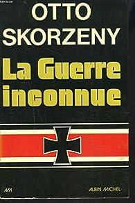 La Guerre inconnue par  Skorzeny