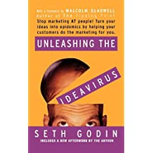 Unleashing the Ideavirus: Stop Marketing AT People! Turn Your Ideas into Epidemics by Helping Your Customers Do the Marketing thing for You. by Seth Godin (2001-10-10)