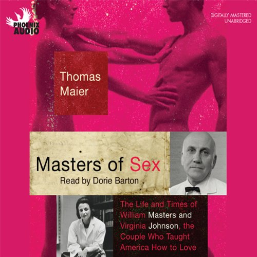 Masters of Sex: The Life and Times of Williams Masters and Virginia Johnson, the Couple Who Taught America How to Love