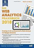 Das Web Analytics Praxisbuch 2018: Einstieg in die professionelle Web-Analyse mit Google Analytics