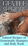 Gentle Self-Care: Natural Recipes of Homemade Shampoo and Body Wash: (Homemade Self Care, Homemade Recipes)