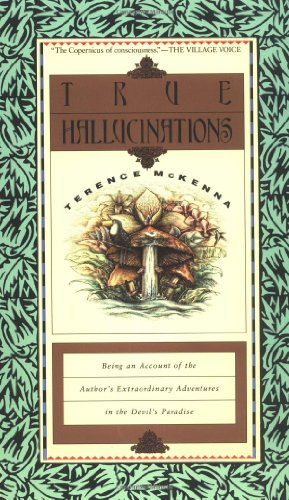 True Hallucinations: Being an Account of the Author's Extraordinary Adventures in the Devil's Paradis por Terence McKenna