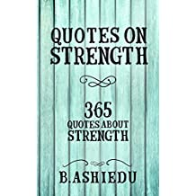 Quotes On Strength: 365 Quotes About Strength (Strength, Inspirational Quotes, Motivational Quotes, Emotional Strength) (English Edition)