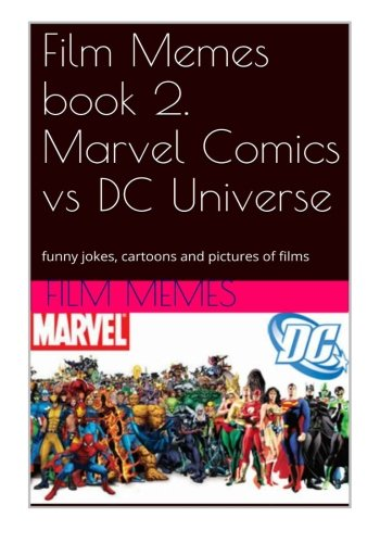 Film Memes book 2. Marvel Comics vs DC Universe: funny jokes, cartoons...