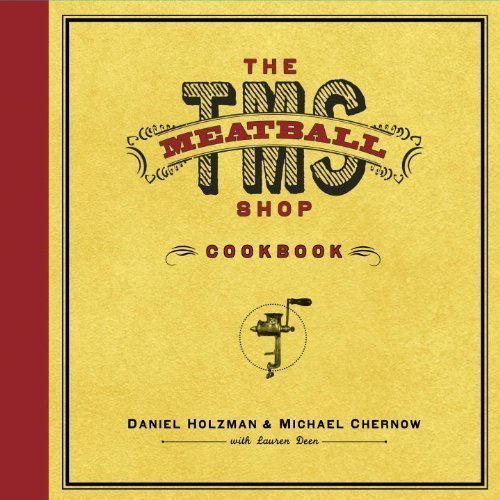 The Meatball Shop Cookbook by Daniel Holzman, Michael Chernow, Lauren Deen published by Ballantine Books (2011) Hardcover