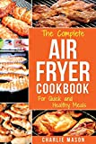 Air fryer cookbook: For Quick and Healthy Meals (fryer,cookbook,recipes,delicious,roast)