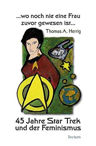 …wo noch nie eine Frau zuvor gewesen ist…: 45 Jahre Star Trek und der Feminismus