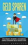 Geld sparen: Wie Sie Finanziell frei werden. Geld sparen und Vermögen aufbauen mit den besten Expertentipps.
