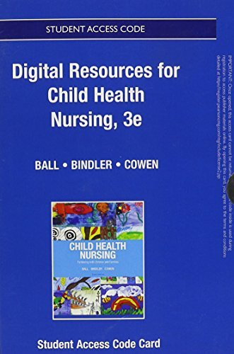 Textbook Resources for Child Health Nursing -- Access Card by Jane W. Ball DrPH RN CPNP (2013-06-20)