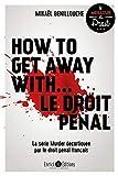 How to get away with... Le droit pénal (Le meilleur du droit) - Format Kindle - 9782356442666 - 10,99 €